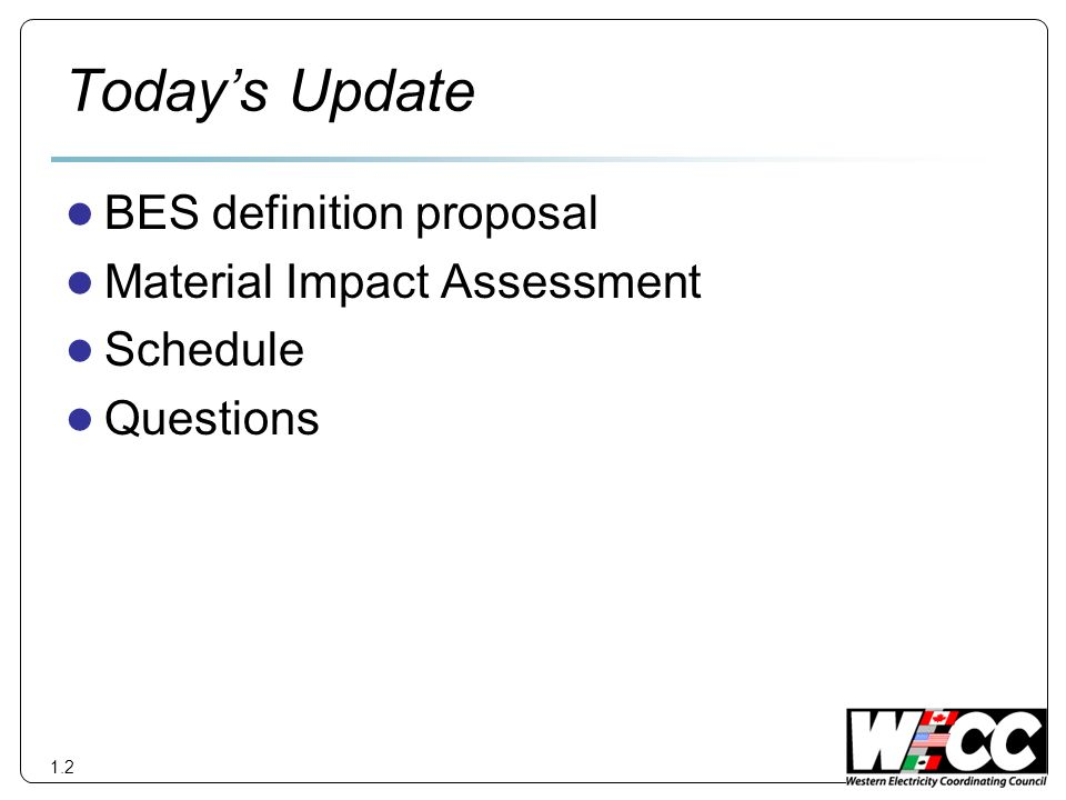Todays Update BES definition proposal Material Impact Assessment Schedule Questions 1.2