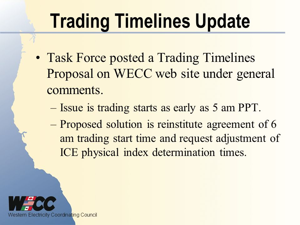 Western Electricity Coordinating Council Trading Timelines Update Task Force posted a Trading Timelines Proposal on WECC web site under general comments.