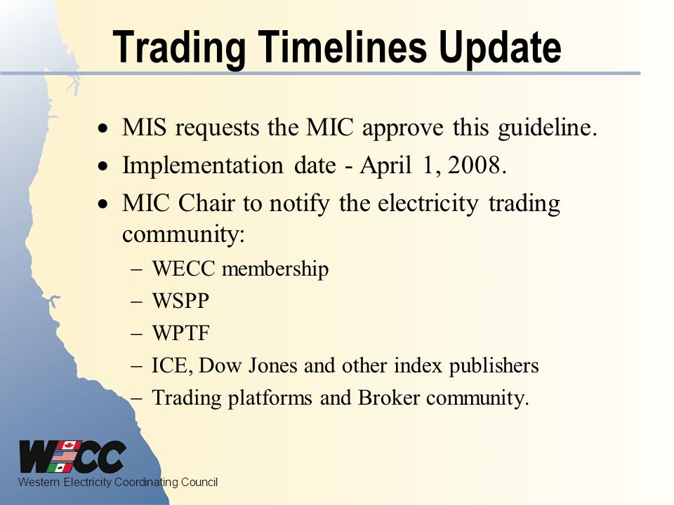 Western Electricity Coordinating Council Trading Timelines Update MIS requests the MIC approve this guideline.