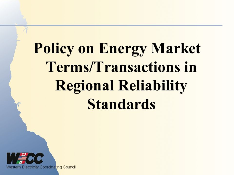 Western Electricity Coordinating Council Policy on Energy Market Terms/Transactions in Regional Reliability Standards