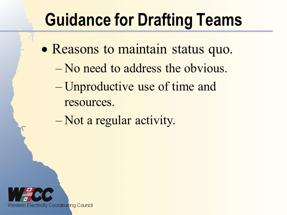 Western Electricity Coordinating Council Guidance for Drafting Teams Reasons to maintain status quo.