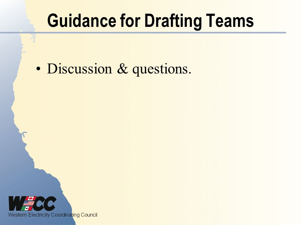 Western Electricity Coordinating Council Guidance for Drafting Teams Discussion & questions.