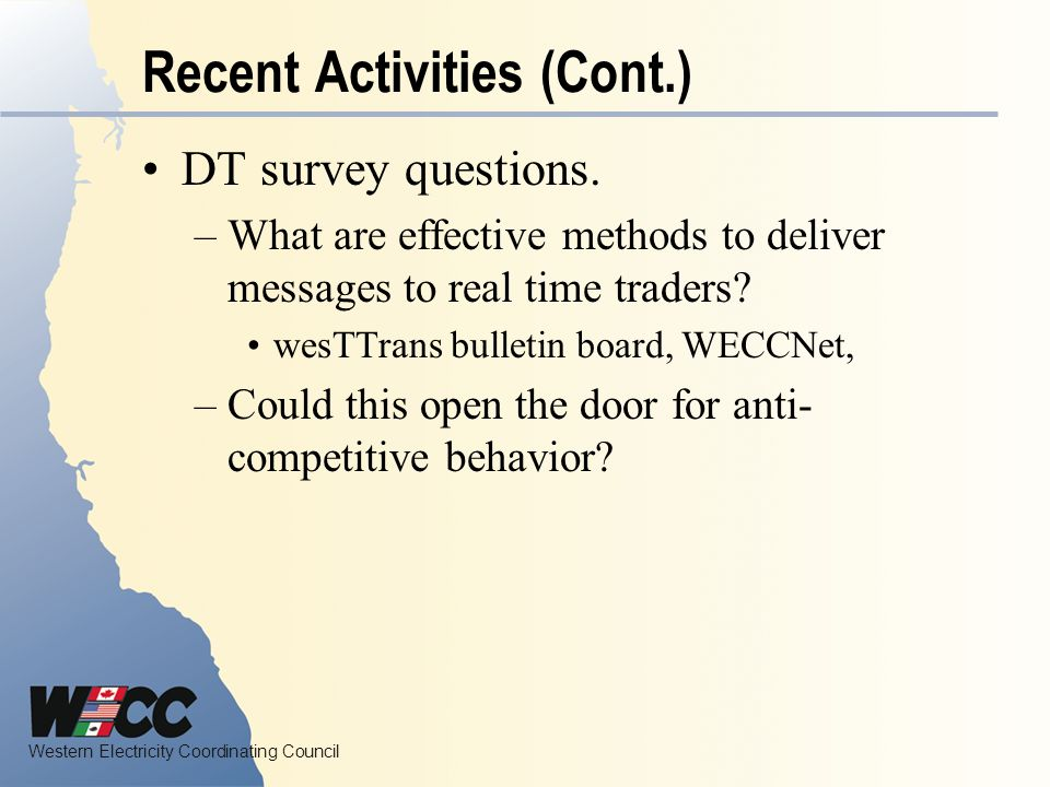 Western Electricity Coordinating Council Recent Activities (Cont.) DT survey questions.