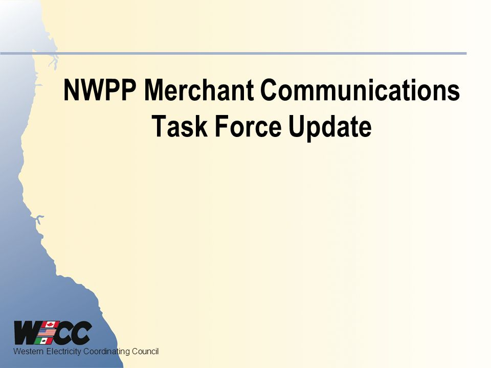 Western Electricity Coordinating Council NWPP Merchant Communications Task Force Update
