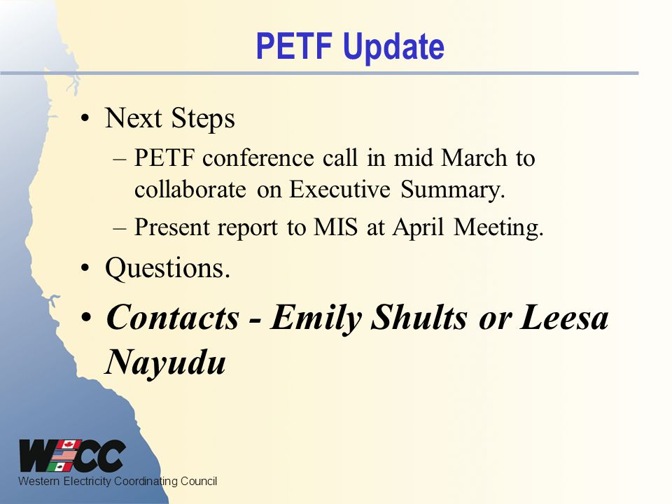 Western Electricity Coordinating Council PETF Update Next Steps –PETF conference call in mid March to collaborate on Executive Summary.