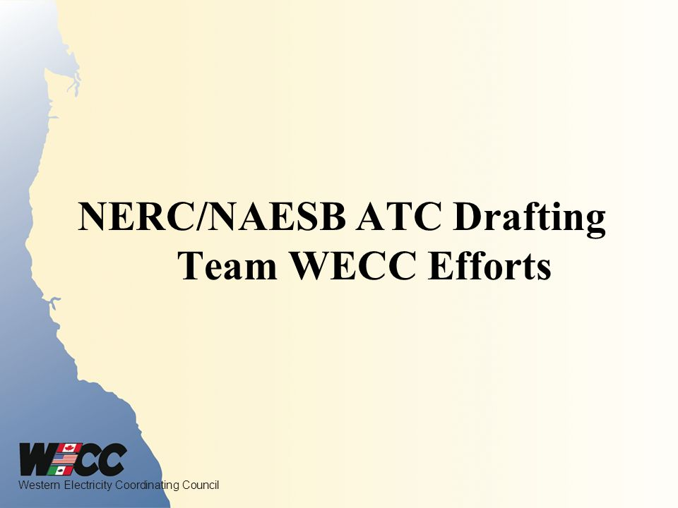 Western Electricity Coordinating Council NERC/NAESB ATC Drafting Team WECC Efforts