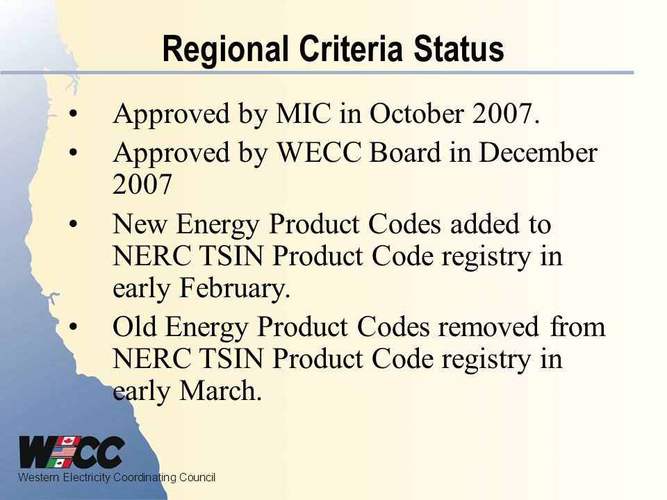 Western Electricity Coordinating Council Regional Criteria Status Approved by MIC in October 2007.