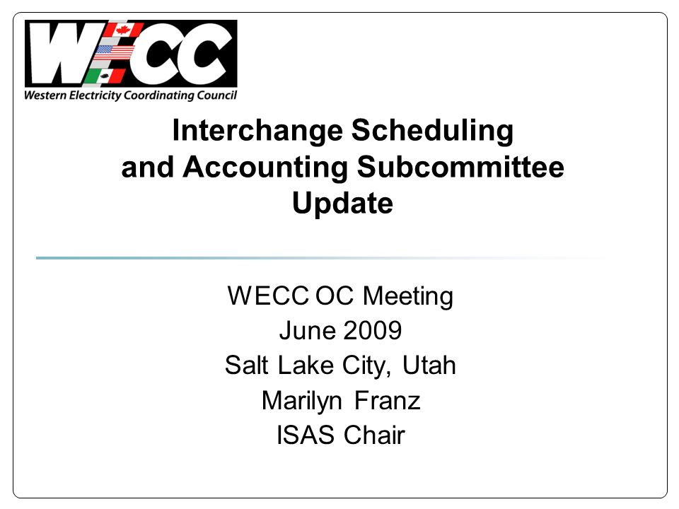 Interchange Scheduling and Accounting Subcommittee Update WECC OC Meeting June 2009 Salt Lake City, Utah Marilyn Franz ISAS Chair
