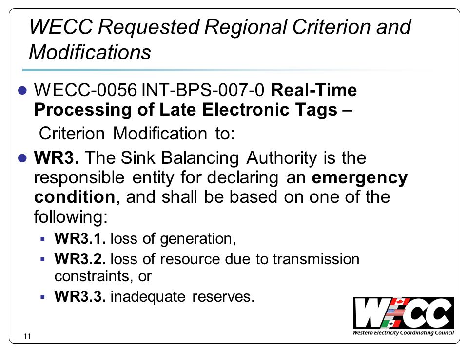 11 WECC Requested Regional Criterion and Modifications WECC-0056 INT-BPS Real-Time Processing of Late Electronic Tags – Criterion Modification to: WR3.