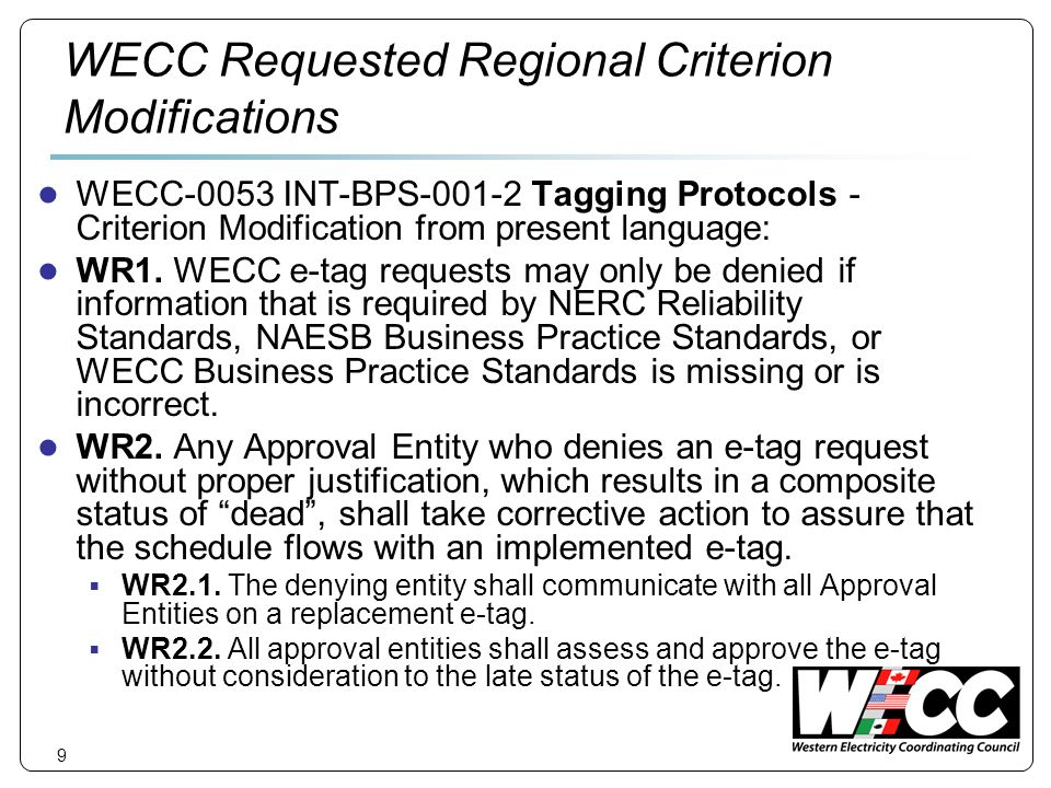 9 WECC Requested Regional Criterion Modifications WECC-0053 INT-BPS Tagging Protocols - Criterion Modification from present language: WR1.