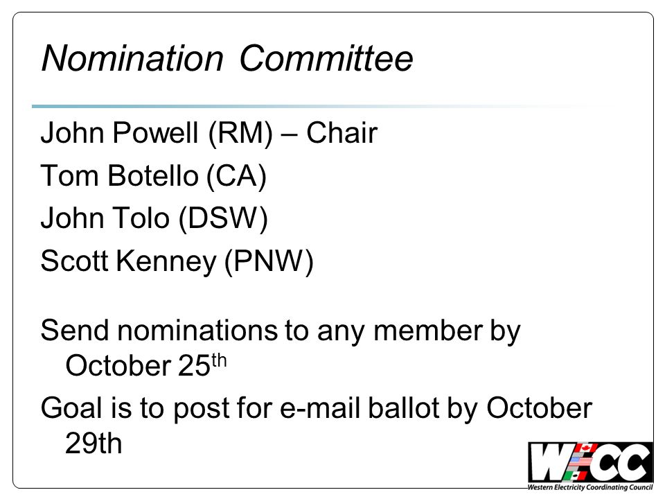 Nomination Committee John Powell (RM) – Chair Tom Botello (CA) John Tolo (DSW) Scott Kenney (PNW) Send nominations to any member by October 25 th Goal is to post for e-mail ballot by October 29th