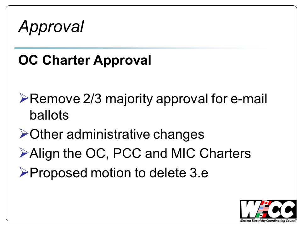 Approval OC Charter Approval Remove 2/3 majority approval for e-mail ballots Other administrative changes Align the OC, PCC and MIC Charters Proposed motion to delete 3.e