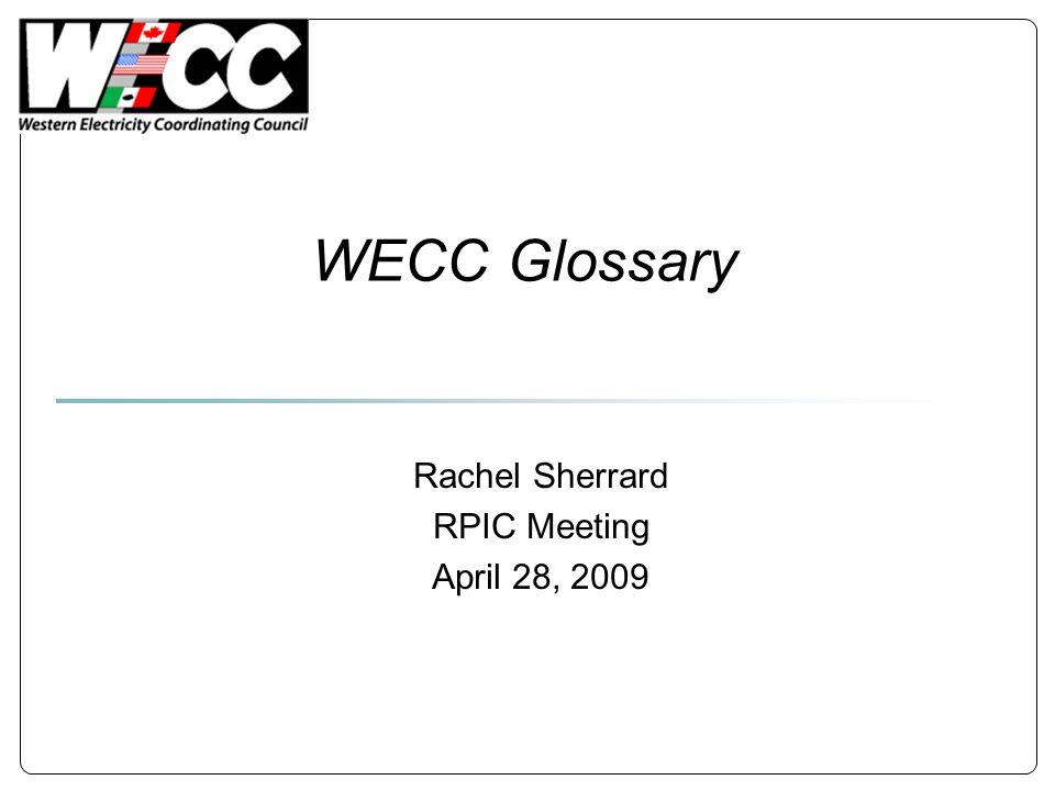 WECC Glossary Rachel Sherrard RPIC Meeting April 28, 2009