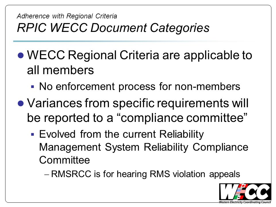 Adherence with Regional Criteria RPIC WECC Document Categories WECC Regional Criteria are applicable to all members No enforcement process for non-mem
