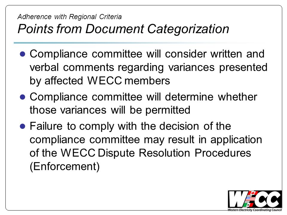 Adherence with Regional Criteria Gathering Information About Variances No program currently in place Options Self Reporting/Self Certification Complaints Readiness Evaluation type of Review New WECC group