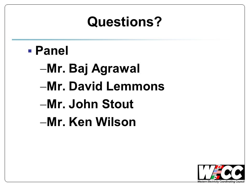 Questions? Panel Mr. Baj Agrawal Mr. David Lemmons Mr. John Stout Mr. Ken Wilson