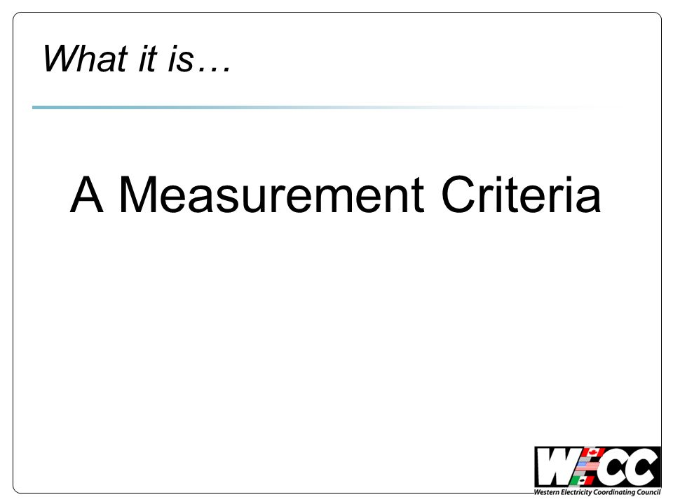 What it is… A Measurement Criteria