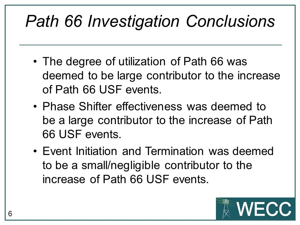 6 Path 66 Investigation Conclusions The degree of utilization of Path 66 was deemed to be large contributor to the increase of Path 66 USF events.