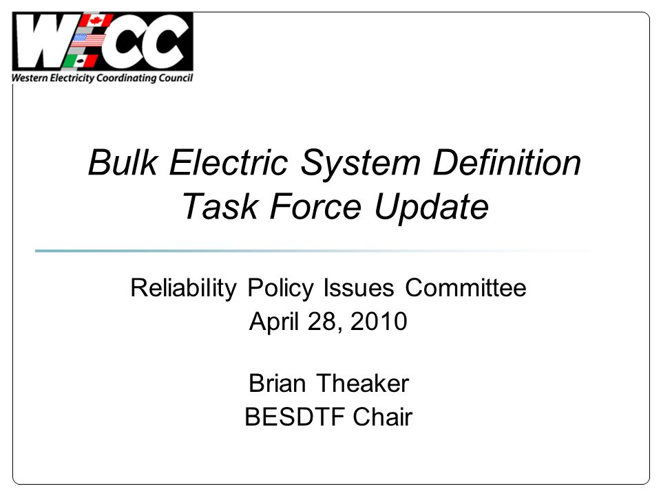 Bulk Electric System Definition Task Force Update Reliability Policy Issues Committee April 28, 2010 Brian Theaker BESDTF Chair