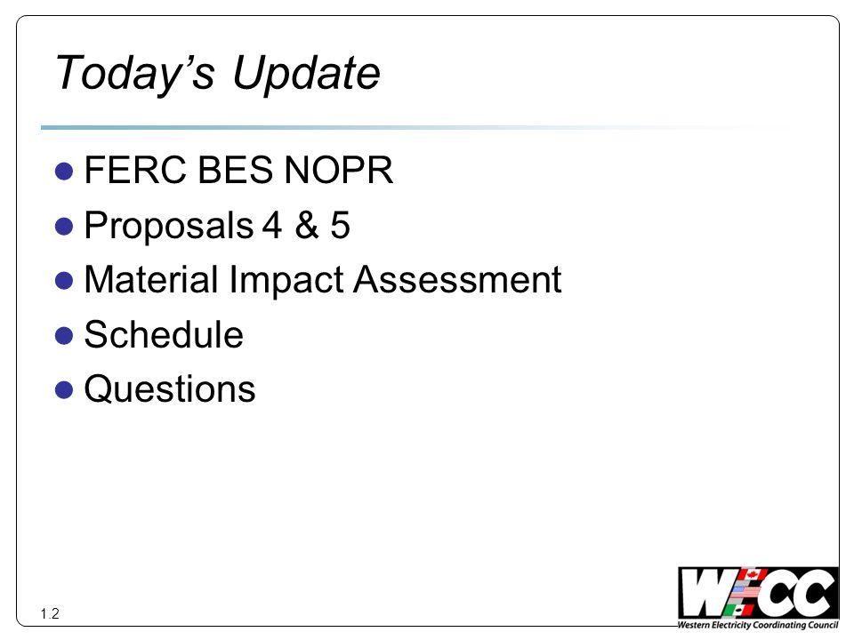 Todays Update FERC BES NOPR Proposals 4 & 5 Material Impact Assessment Schedule Questions 1.2