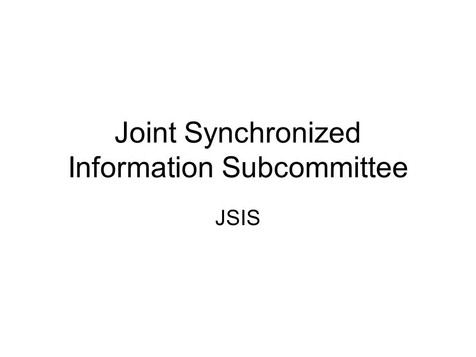 Joint Synchronized Information Subcommittee JSIS