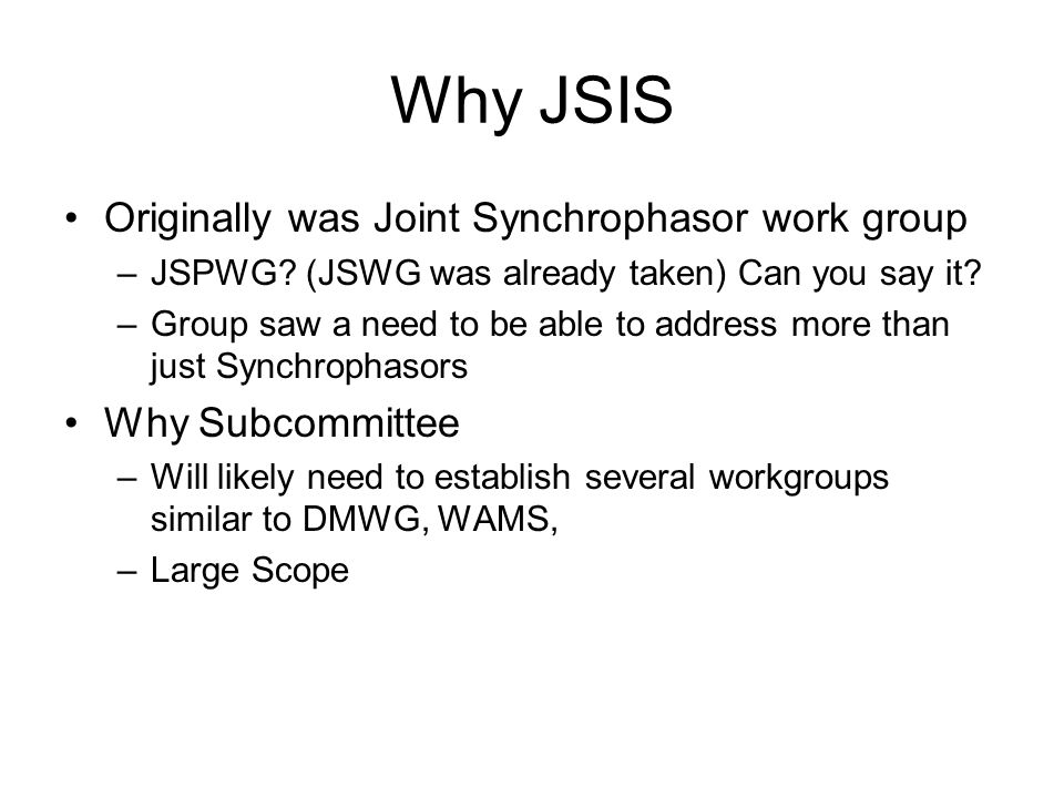 Why JSIS Originally was Joint Synchrophasor work group –JSPWG.