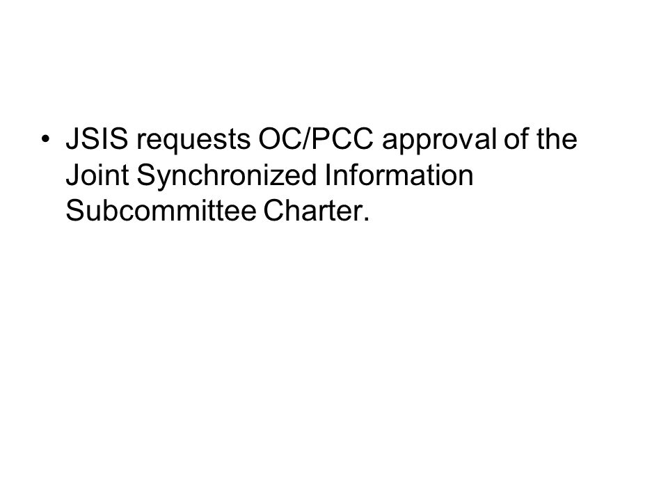 JSIS requests OC/PCC approval of the Joint Synchronized Information Subcommittee Charter.