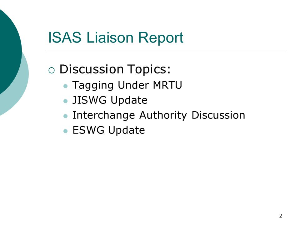 2 ISAS Liaison Report Discussion Topics: Tagging Under MRTU JISWG Update Interchange Authority Discussion ESWG Update
