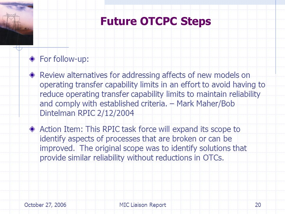 October 27, 2006MIC Liaison Report20 Future OTCPC Steps For follow-up: Review alternatives for addressing affects of new models on operating transfer