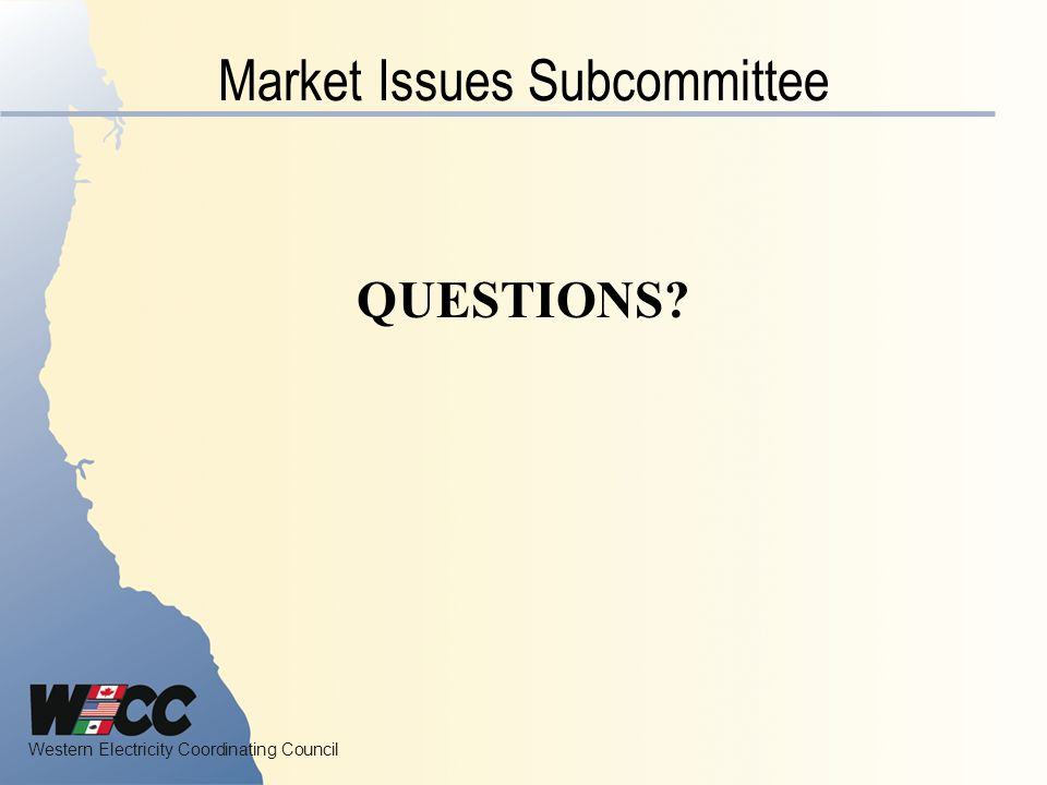 Western Electricity Coordinating Council Market Issues Subcommittee QUESTIONS