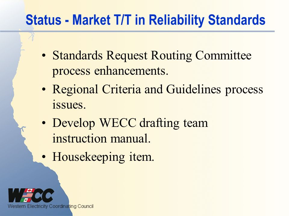 Western Electricity Coordinating Council Status - Market T/T in Reliability Standards Standards Request Routing Committee process enhancements.