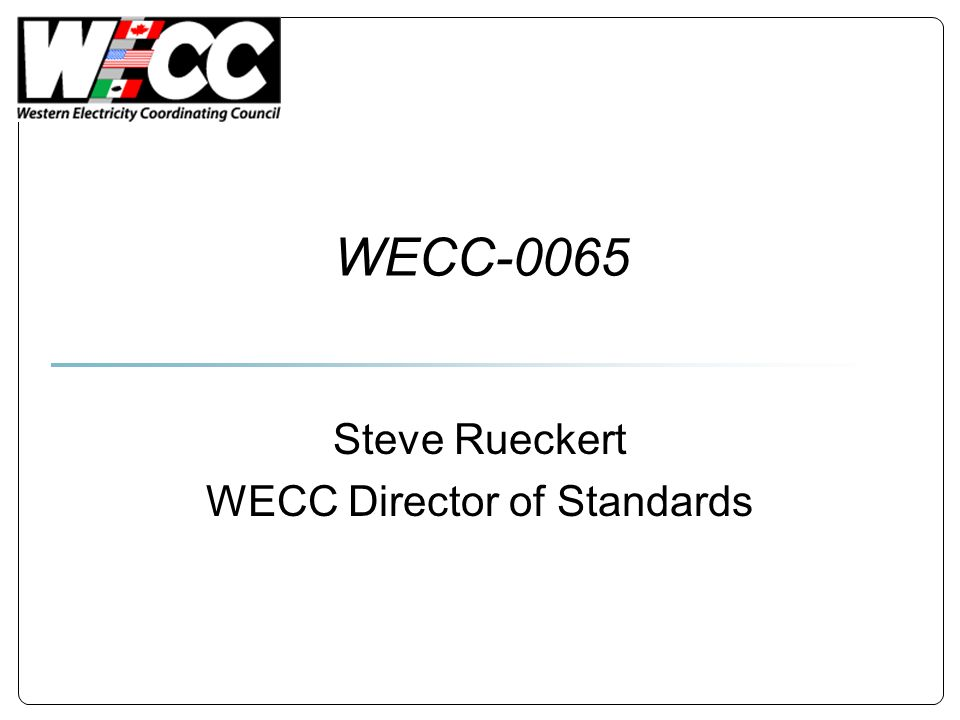 WECC-0065 Steve Rueckert WECC Director of Standards