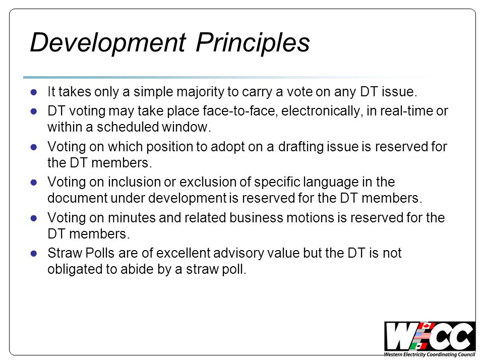 Development Principles It takes only a simple majority to carry a vote on any DT issue. DT voting may take place face-to-face, electronically, in real
