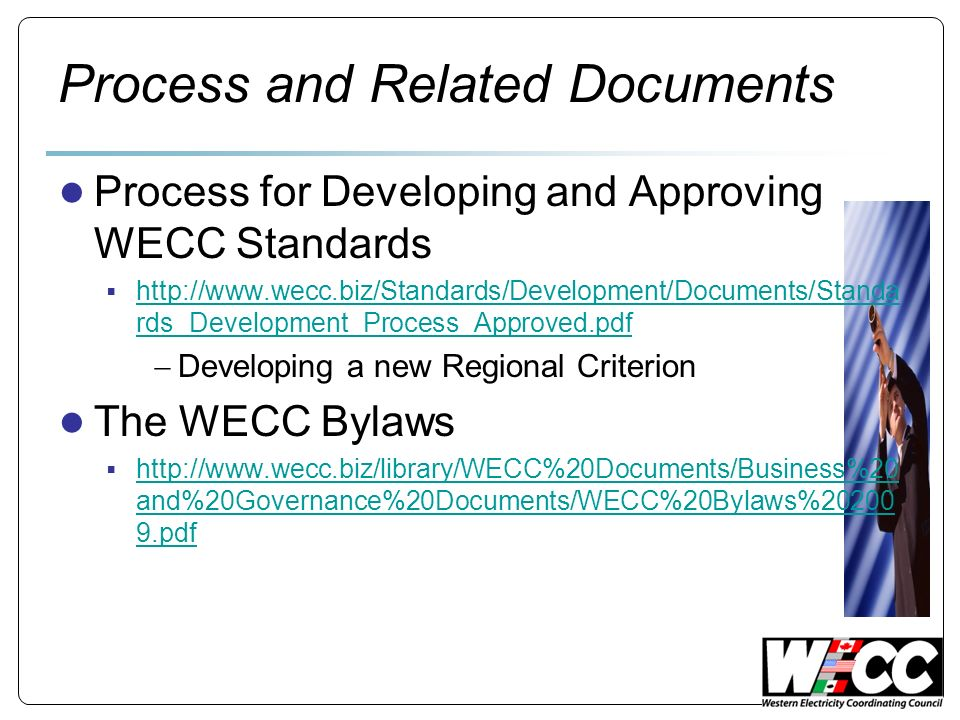 Process and Related Documents Process for Developing and Approving WECC Standards http://www.wecc.biz/Standards/Development/Documents/Standa rds_Devel