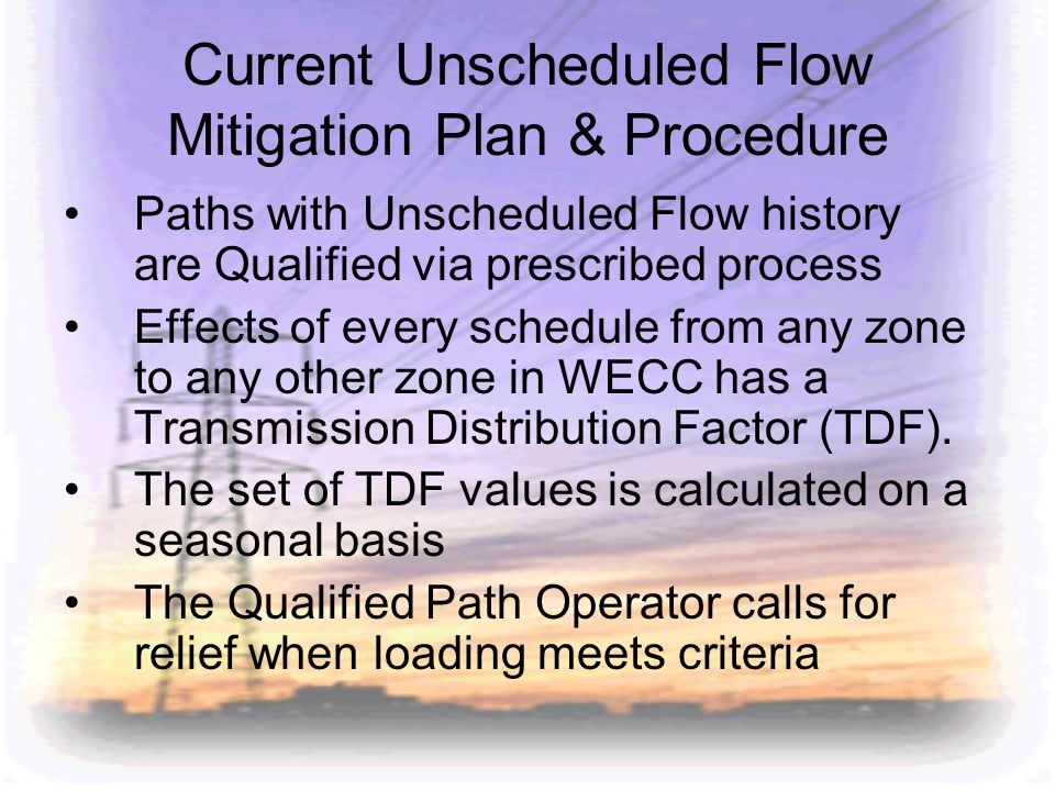 Current Unscheduled Flow Mitigation Plan & Procedure Paths with Unscheduled Flow history are Qualified via prescribed process Effects of every schedul