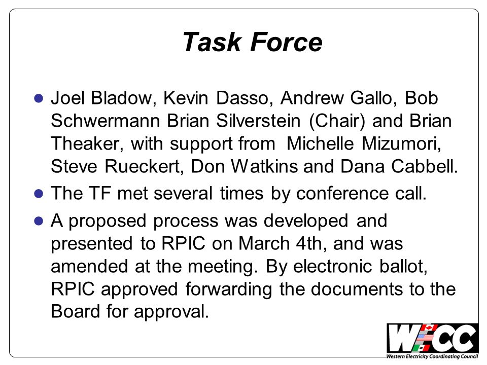 Task Force Joel Bladow, Kevin Dasso, Andrew Gallo, Bob Schwermann Brian Silverstein (Chair) and Brian Theaker, with support from Michelle Mizumori, Steve Rueckert, Don Watkins and Dana Cabbell.