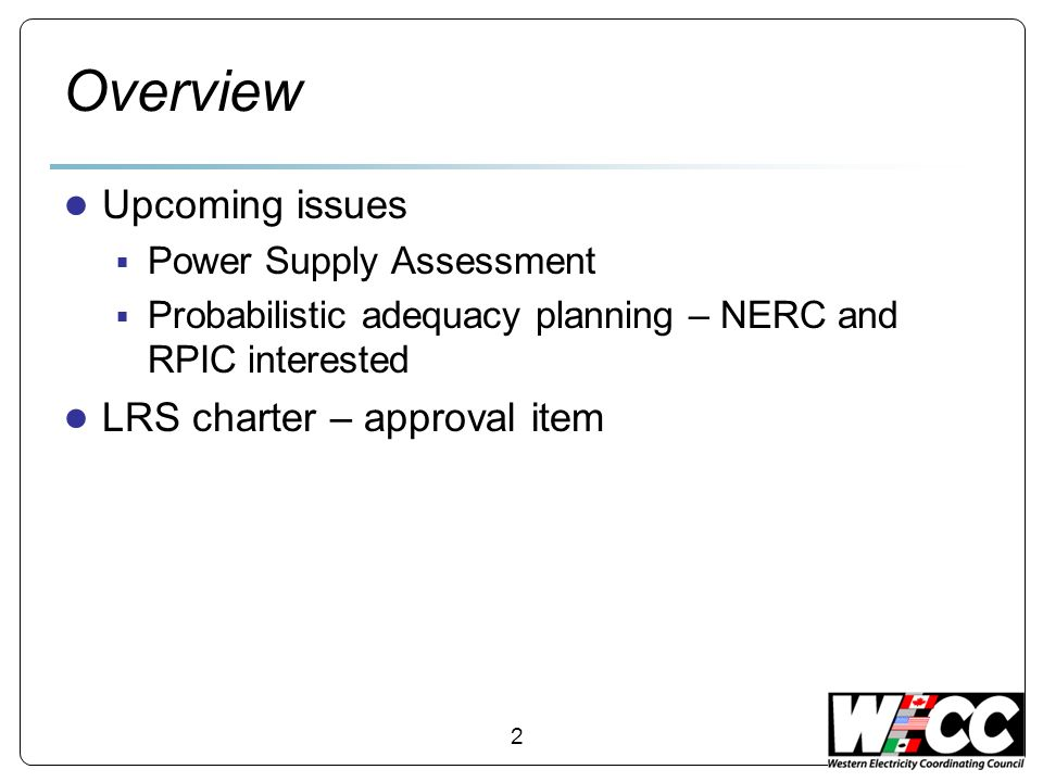 3 Power Supply Assessment Beginning PSA work - target mid-August New Issues this year Conversion to using Promod instead of SAM Will allow better internal coordination of data and analysis More demanding data requirements may imply fewer or different scenarios than past (temp, etc) More, but potentially conflicting, data on wind & solar capacity contribution (also VGS issue) NREL meso-scale data Individual utility experience
