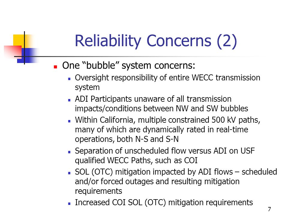 7 Reliability Concerns (2) One bubble system concerns: Oversight responsibility of entire WECC transmission system ADI Participants unaware of all tra