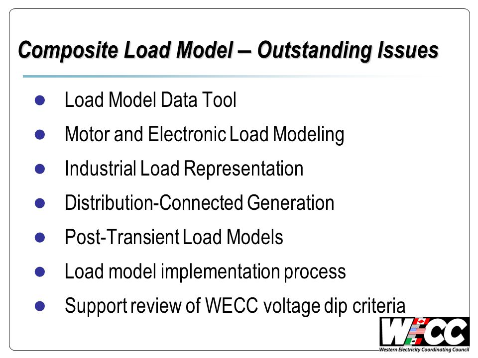 Composite Load Model – Outstanding Issues Load Model Data Tool Motor and Electronic Load Modeling Industrial Load Representation Distribution-Connecte