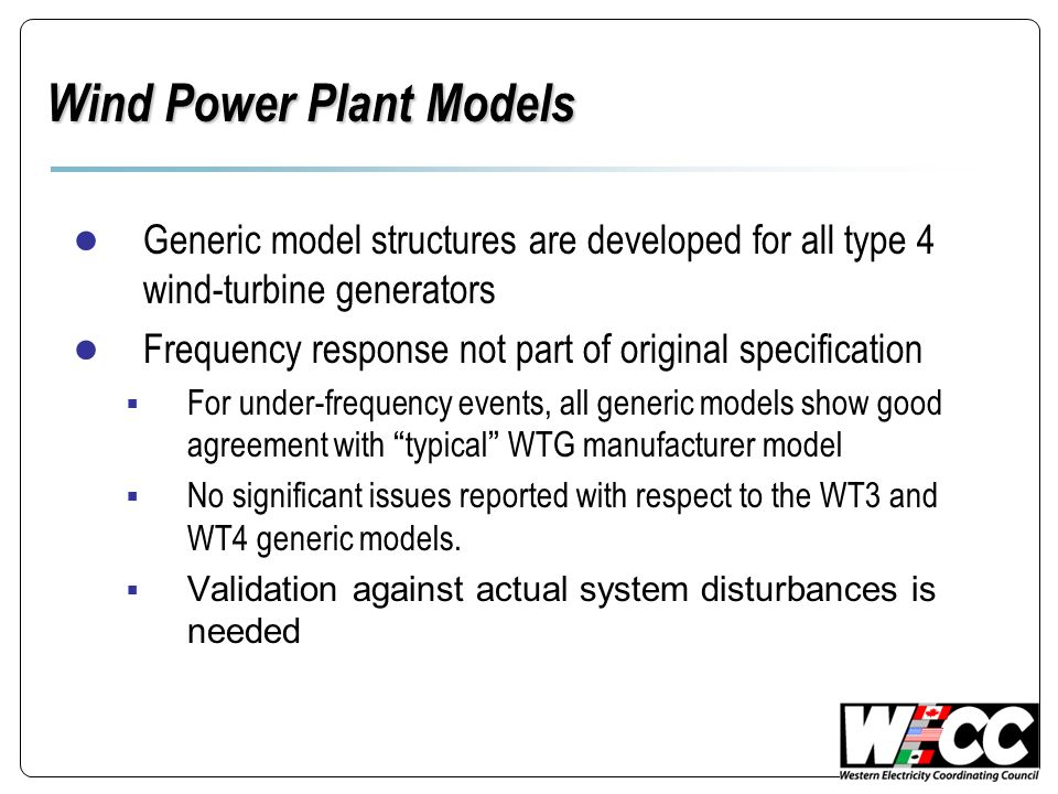 Wind Power Plant Models Generic model structures are developed for all type 4 wind-turbine generators Frequency response not part of original specific
