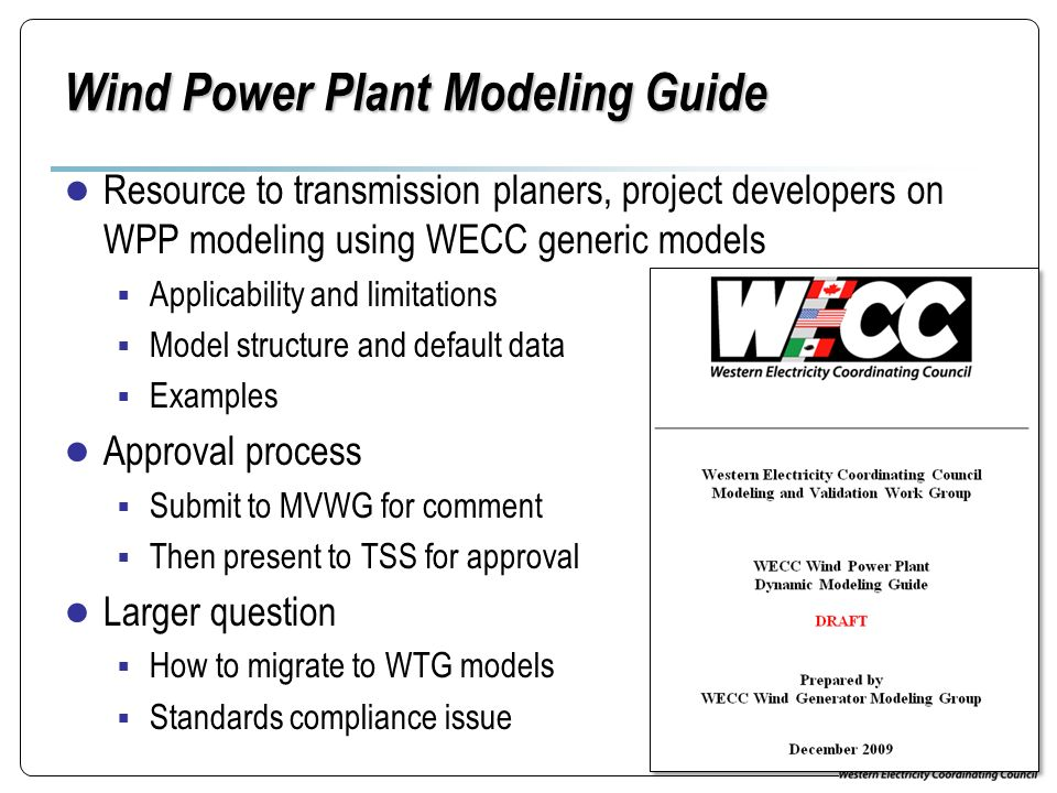 Wind Power Plant Modeling Guide Resource to transmission planers, project developers on WPP modeling using WECC generic models Applicability and limit