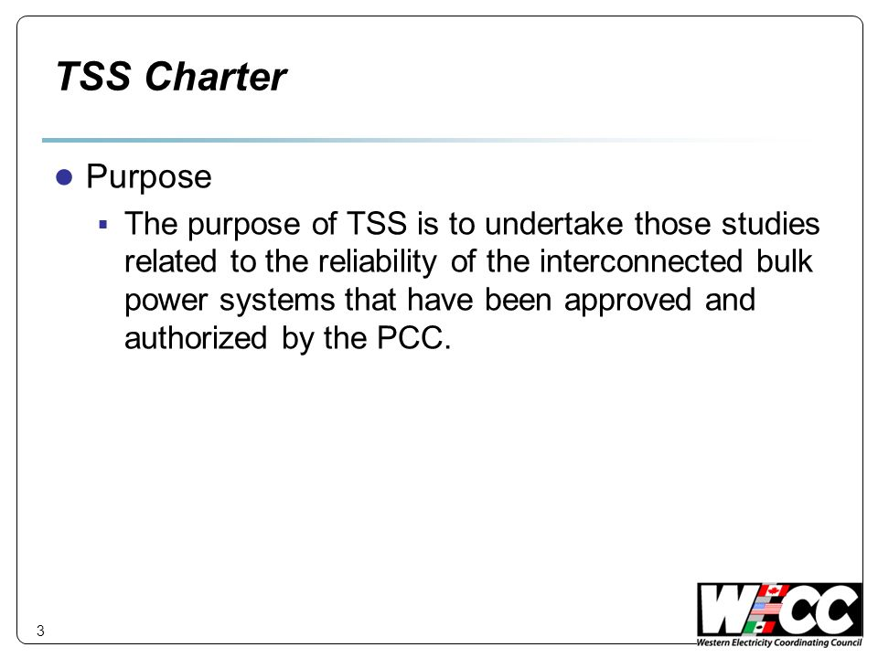 4 TSS Charter Responsibilities Conduct studies and evaluate study results to determine the reliability of the Western Interconnection.
