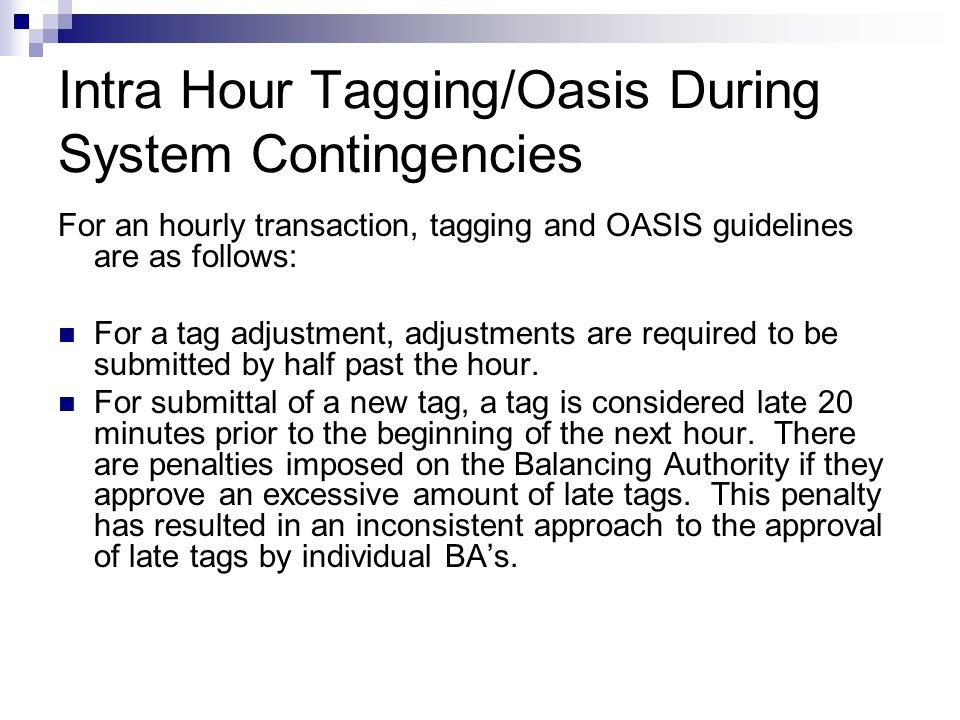 Intra Hour Tagging/Oasis During System Contingencies For an hourly transaction, tagging and OASIS guidelines are as follows: For a tag adjustment, adj