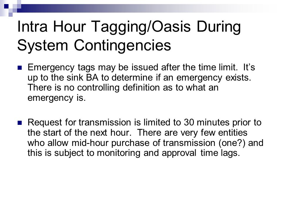 Intra Hour Tagging/Oasis During System Contingencies Emergency tags may be issued after the time limit.