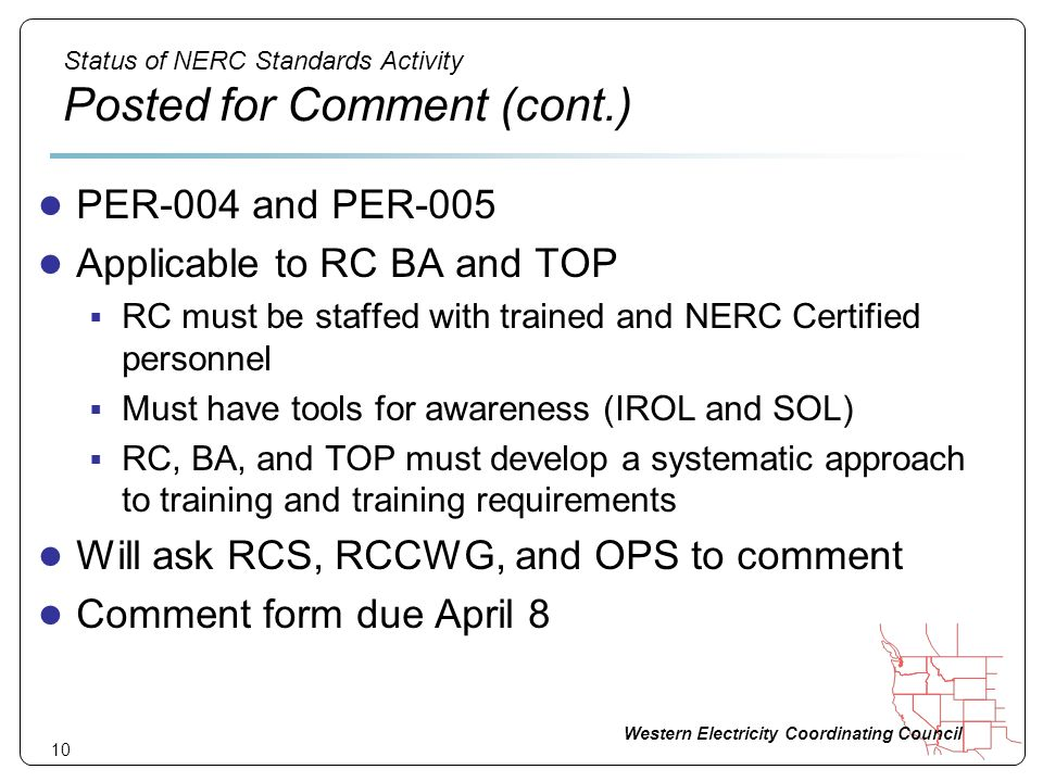 Western Electricity Coordinating Council 10 Status of NERC Standards Activity Posted for Comment (cont.) PER-004 and PER-005 Applicable to RC BA and T