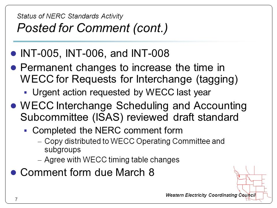 Western Electricity Coordinating Council 7 Status of NERC Standards Activity Posted for Comment (cont.) INT-005, INT-006, and INT-008 Permanent change