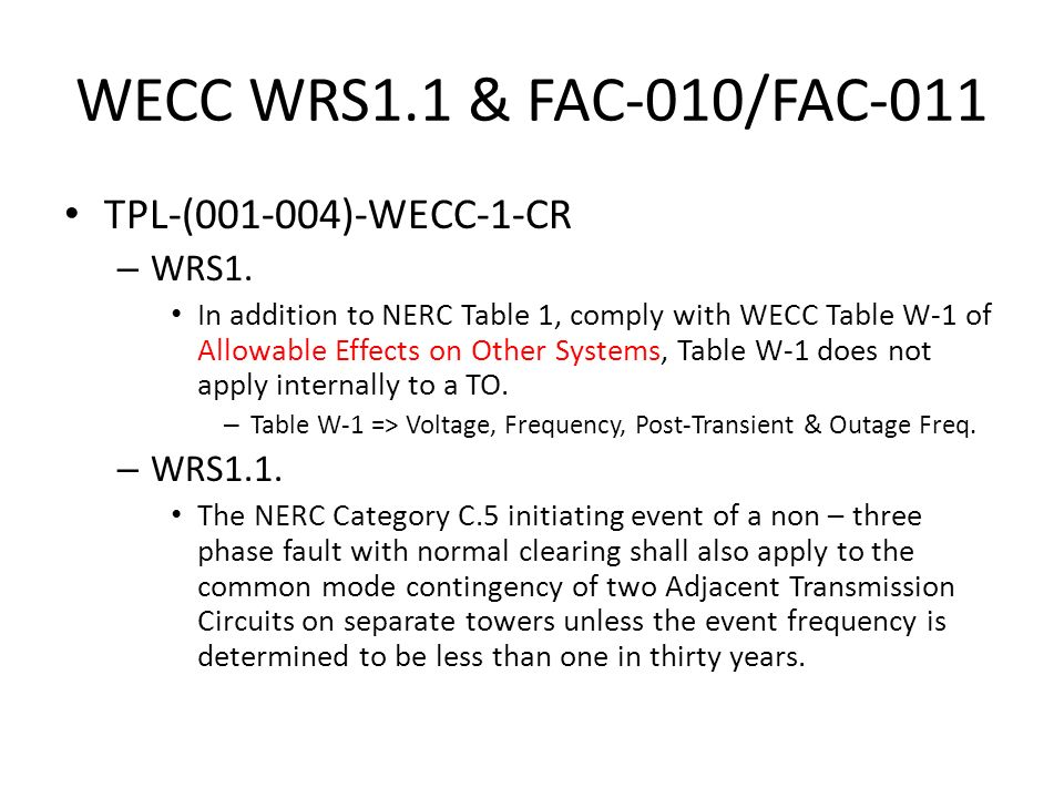 WECC WRS1.1 & FAC-010/FAC-011 TPL-(001-004)-WECC-1-CR – WRS1. In addition to NERC Table 1, comply with WECC Table W-1 of Allowable Effects on Other Sy