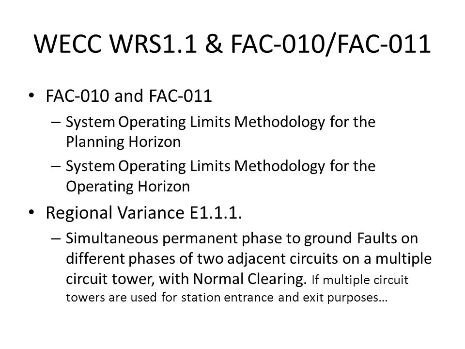 WECC WRS1.1 & FAC-010/FAC-011 FAC-010 and FAC-011 – System Operating Limits Methodology for the Planning Horizon – System Operating Limits Methodology for the Operating Horizon Regional Variance E1.1.1.