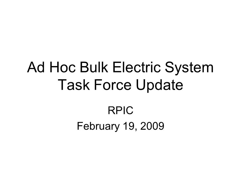 Ad Hoc Bulk Electric System Task Force Update RPIC February 19, 2009