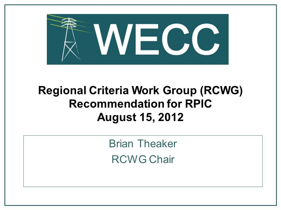 Regional Criteria Work Group (RCWG) Recommendation for RPIC August 15, 2012 Brian Theaker RCWG Chair